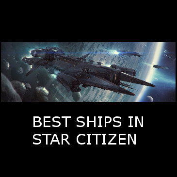 List of Best Ships in Star Citizen By Category – 2019