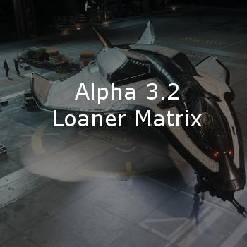 Star Citizen Alpha 3.2 Loaner Ship Matrix