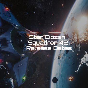 Star Citizen & Squadron 42 Release Dates – Unofficial